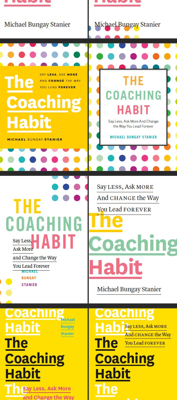 How to self-publish a book - a few early book cover designs for the coaching habit